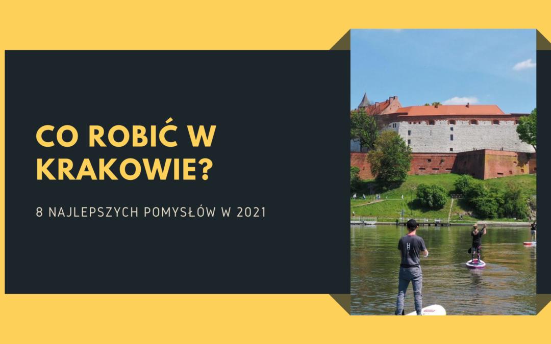Co robić w Krakowie? 8 pomysłów na aktywne spędzenie czasu w 2021