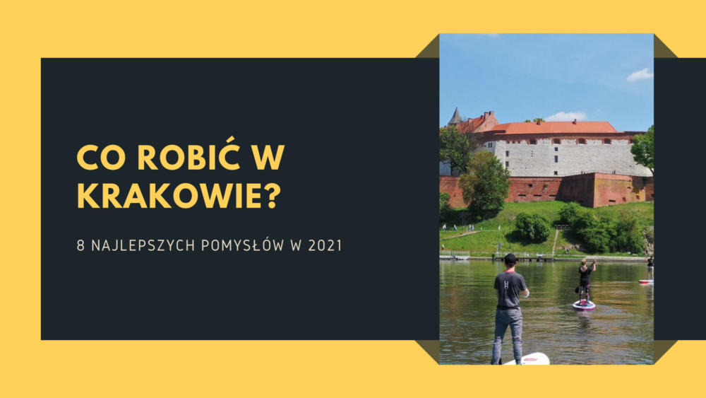 Co robić w Krakowie? 8 najlepszych pomysłów na aktywne spędzenie czasu w 2021