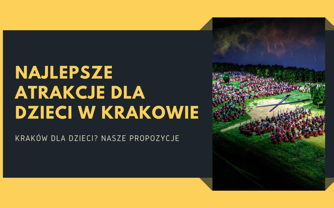 Kraków – najciekawsze atrakcje dla dzieci w 2021